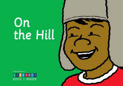 On the Hill: Achievement in Literacy Reader Block 1 (Paperback)