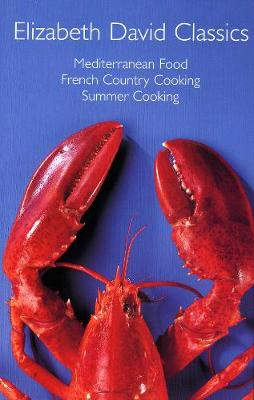 """Elizabeth David Classics: """"Mediterranean Food"""", """"French Country Cooking"""" and """"Summer Cooking"""" (Hardback)"""