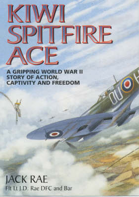 Kiwi Spitfire Ace: A Gripping World War Two Story of Action, Captivity and Freedom (Hardback)