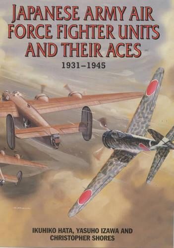 Japanese Army Air Force Fighter Units and Their Aces 1931-1945 (Hardback)