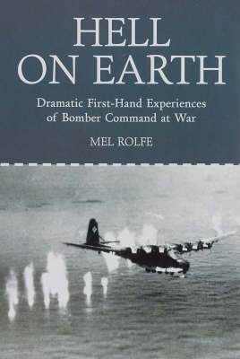 Hell on Earth: Dramatic First-hand Experiences of Bomber Command at War (Paperback)