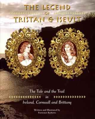 Legend of Tristan and Iseulet: The Tale and the Trail in Ireland, Cornwall and Brittany (Paperback)