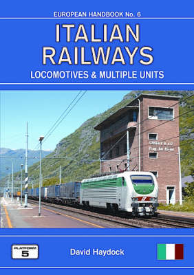 Italian Railways: The Complete Guide to All Locomotives and Multiple Units of the Railways of Italy - European Handbook S. No. 6 (Paperback)