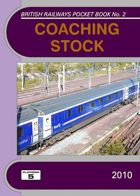 Coaching Stock 2010: The Complete Guide to All Locomotive-Hauled Coaches Which Operate on National Rail - British Railways Pocket Books No. 2 (Paperback)