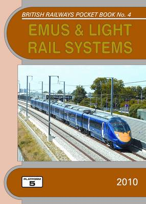 EMUs and Light Rail Systems 2010: The Complete Guide to All Electric Multiple Units Which Operate on National Rail and Eurotunnel and the Stock of the Major UK Light Rail Systems - British Railways Pocket Books No. 4 (Paperback)