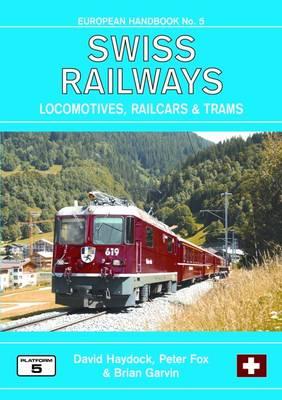 Swiss Railways: Locomotives, Multiple Units and Trams - European Handbooks No. 5 (Paperback)