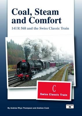 Coal Steam & Comfort: 141 R and the Swiss Classic Train (Hardback)