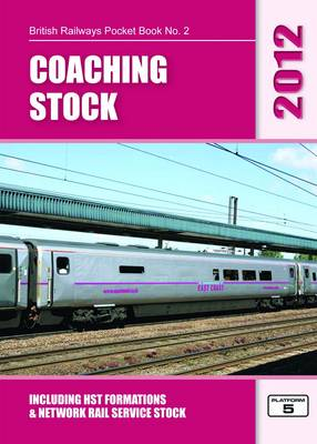 Coaching Stock 2012: Including HST Formations and Network Rail Service Stock - British Railways Pocket Books 2 (Paperback)