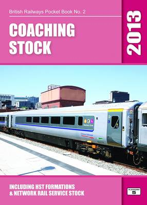 Coaching Stock 2013: Including HST Formations and Network Rail Service Stock - British Railways Pocket Books 2 (Paperback)
