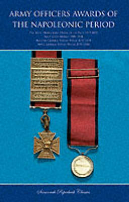 Army Officers Awards of the Napoleonic Period: The Most Honourable Order of the Bath 1815-1852, Army Gold Medals 1806-1814, Military General Service Medal 1793-1814, Naval General Service Medal 1793-1849 (Paperback)