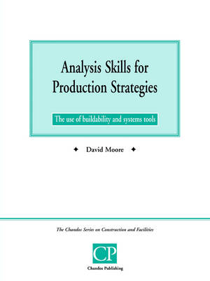 Analysis Skills for Production Strategies: The Use of Buildability and System Tools - Chandos Series on Construction & Facilities (Paperback)