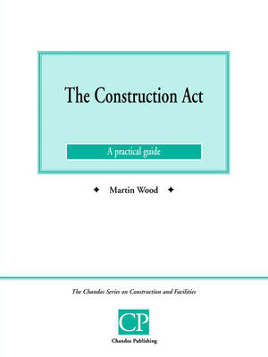 The Construction Act: A Practical Guide - Chandos Series on Construction & Facilities (Paperback)