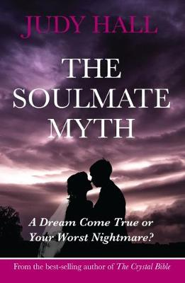 The Soulmate Myth: A Dream Come True or Your Worst Nightmare? (Paperback)