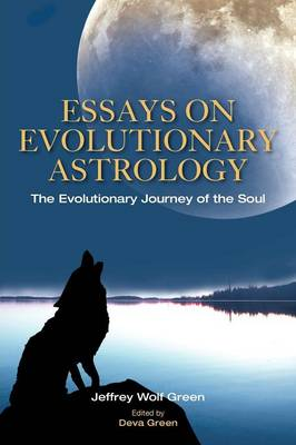 Essays on Evolutionary Astrology: The Evolutionary Journey of the Soul (Paperback)