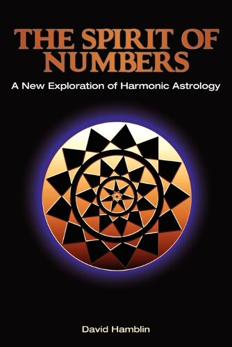 The Spirit of Numbers: a New Exploration of Harmonic Astrology (Paperback)