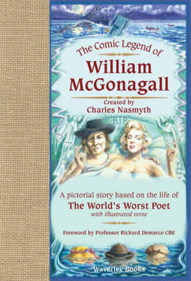 The Comic Legend of William McGonagall: A Pictorial Story Based on the Life of the World's Worst Poet with Illustrated Verse (Hardback)