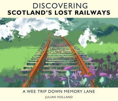 Discovering Scotland's Lost Railways: A Wee Trip Down Memory Lane (Hardback)
