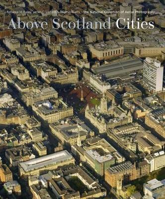 Above Scotland - Cities: From the National Collection of Aerial Photography (Hardback)