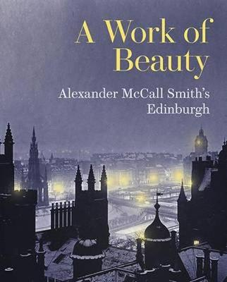 A Work of Beauty: Alexander McCall Smith's Edinburgh (Hardback)