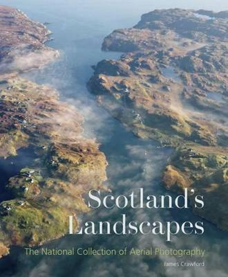 Scotland's Landscapes: The National Collection of Aerial Photography (Paperback)