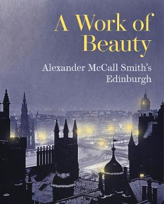 A Work of Beauty: Alexander McCall Smith's Edinburgh (Paperback)