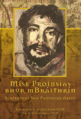 Mise Proinsias Bhur Mbraithrin: Scribhinni San Proinsias Assisi (Paperback)