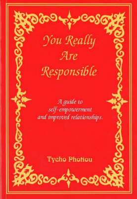 You Really are Responsible: A Guide to Self-empowerment and Improved Relationships (Paperback)