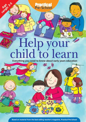 Help Your Child to Learn: Everything You Need to Know About Early Years Education (Paperback)