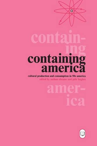 Containing America: Cultural Production and Consumption in Fifties America (Paperback)