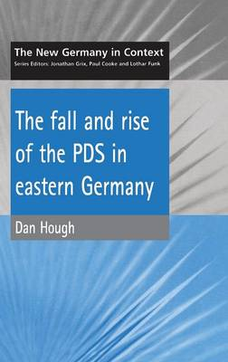 The Fall and Rise of the PDS in Eastern Germany - New Germany in Context S. (Paperback)