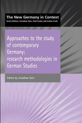 Approaches to the Study of Contemporary Germany: Research Methodologies in German Studies - The new Germany in context (Paperback)