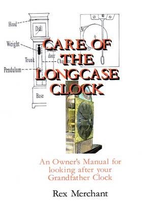 Care of the Longcase Clock: An Owner's Manual for Looking After Your Grandfather Clock (Paperback)