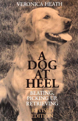 A Dog at Heel: Beating, Picking Up, Retrieving (Paperback)