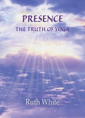 Presence: The Truth of Yoga (Hardback)