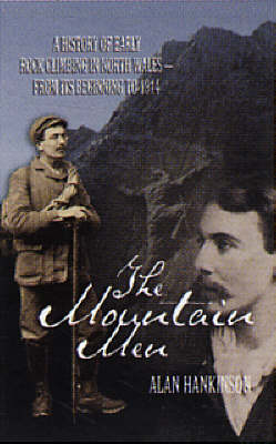 The Mountain Men: A History of Early Rockclimbing in North Wales - From Its Beginning to 1914 (Paperback)
