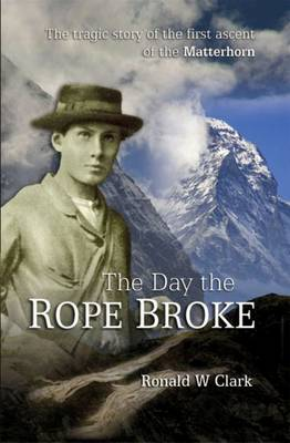 The Day the Rope Broke: The Tragic Story of the First Ascent of the Matterhorn (Paperback)