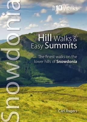 Hill Walks & Easy Summits: The Finest Walks on the Lower Hills of Snowdonia - Snowdonia: Top 10 Walks (Paperback)