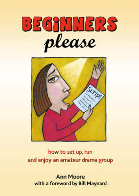 Beginners Please: How to Start, Run and Enjoy an Amateur Drama Group (Paperback)