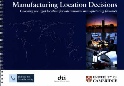 Manufacturing Location Decisions: Choosing the Right Location for International Manufacturing Facilities (Spiral bound)