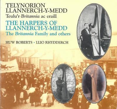 Telynorion Llannerch-y-medd/ The Harpers of Llannerch-y-head: Teulu'r Britannia Az Erall/The Britannia Family and Others