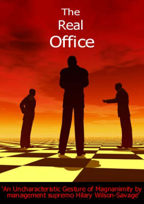 The Real Office: An Uncharacteristic Gesture of Magnanimity by Management Supremo Hilary Wilson-Savage (Paperback)