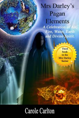 Mrs Darley's Pagan Elements: A Celebration of Air, Fire, Water, Earth and Divine Spirit - Mrs Darley Bk. 3 (Paperback)