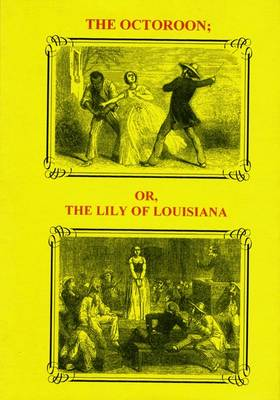 The Octoroon, or, The Lily of Louisiana (Hardback)