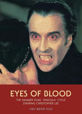 Eyes Of Blood: The Hammer Films Dracula Cycle Starring Christopher Lee (Paperback)