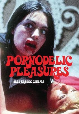 Pornodelic Pleasures: Jess Franco Cinema (Paperback)