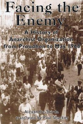 Facing The Enemy: A History of Anarchist Organisation from Proudhon to May '68 (Paperback)