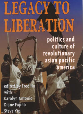 Legacy to Liberation: Politics and Culture of Revolutionary Asian Pacific America (Paperback)