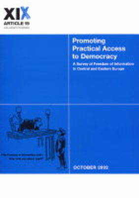 Promoting Practical Access to Democracy: A Survey of Freedom of Information in Central and Eastern Europe (Paperback)