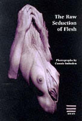 Raw Seduction of Flesh: Photographs (Paperback)