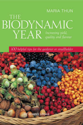 The Biodynamic Year: Increasing Yield, Quality and Flavour - 100 Helpful Tips for the Gardener or Smallholder (Hardback)